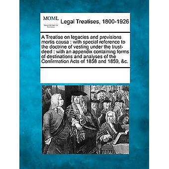 A Treatise on legacies and provisions mortis causa  with special reference to the doctrine of vesting under the trustdeed  with an appendix containing forms of destinations and analyses of the Conf by Multiple Contributors & See Notes