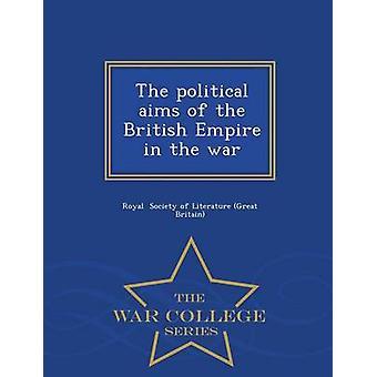 Les objectifs politiques de l'Empire britannique dans la guerre War College série par la société de littérature Grande-Bretagne & R