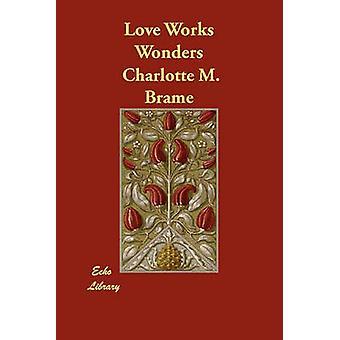 Love Works Wonders by Brame & Charlotte M.