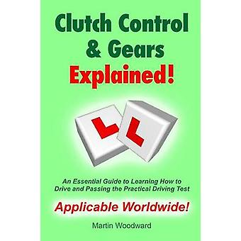 Clutch Control  Gears Explained  An Essential Guide to Learning to Drive and Passing the Practical Driving Test by Woodward & Martin