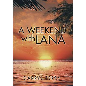 A Weekend with Lana by Terry & Darryl