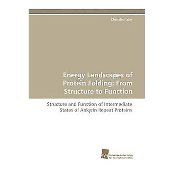 Energy Landscapes of Protein Folding From Structure to Function by Lw & Christian