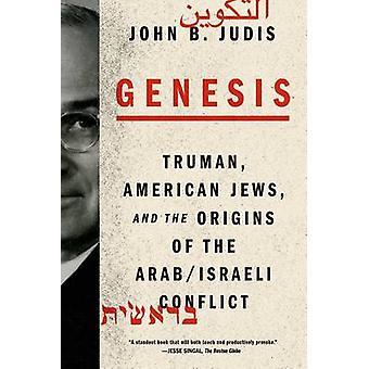 Genesis - Truman - American Jews - and the Origins of the Arab/Israeli