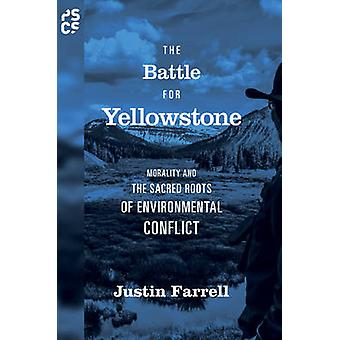 The Battle for Yellowstone - Morality and the Sacred Roots of Environm