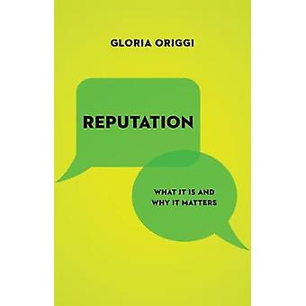 Reputation - What It Is and Why It Matters by Gloria Origgi - 97806911