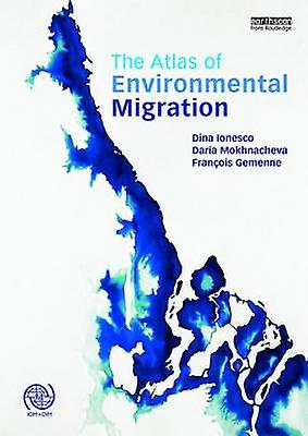 The Atlas of EnvironHommestal Migration by Francois GeHommesne - Dina Iones