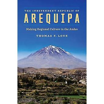 The Independent Republic of Arequipa - Making Regional Culture in the