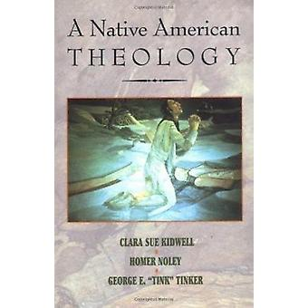 A Native American Theology by Clara Sue Kidwell - etc. - Noley - Tink