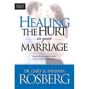 Healing the Hurt in Your Marriage - With Study Guide by Gary Rosberg -