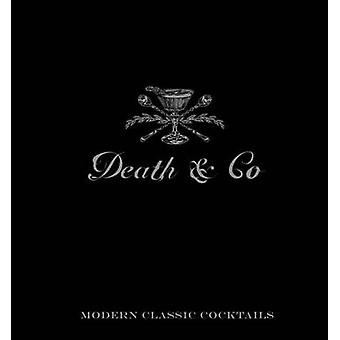 Death and Co - Modern Classic Cocktails - with More Than 500 Recipes b