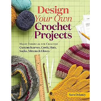Design Your Own Crochet Projects - Magic Formulas for Creating Custom