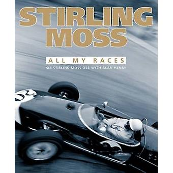 Stirling Moss - All My Races by Stirling Moss - Alan Henry - 978191050