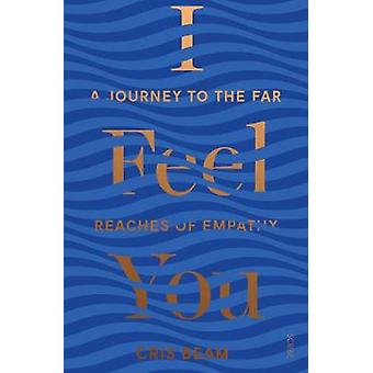 I Feel You - a journey to the far reaches of empathy by I Feel You - a