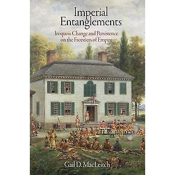 Imperial Entanglements - Iroquois Change and Persistence on the Fronti