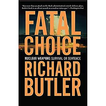 Fatal Choice : Nuclear Weapons: Survival or Sentence