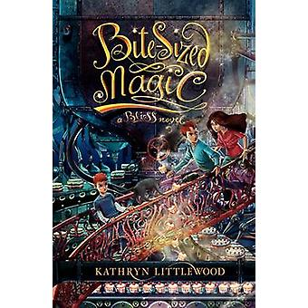 Bite-Sized Magic by Kathryn Littlewood - Erin McGuire - 9780062084279