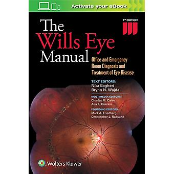 The Wills Eye Manual: Office and Emergency Room Diagnosis and Treatment of Eye Disease (Paperback) by Wajda Brynn M.D. Bagheri Nika M.D. Calvo Charles M.D. Durrani Alia M.D.