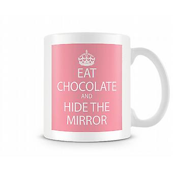 Eat Chocolate And Hide That Mirror Printed Mug