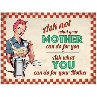 Fragen Sie, was Ihre Mutter kann nicht Fragen, was Sie tun können... Großer Stahl unterzeichnen 400 X 300 Mm