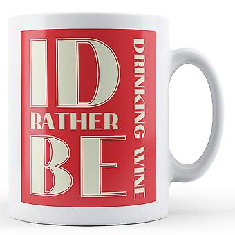 I'd Rather Be Drinking Wine - Printed Mug