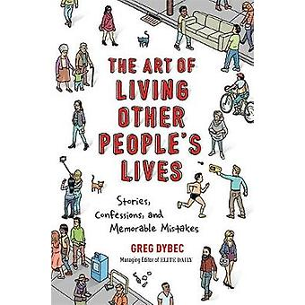 The Art of Living Other People's Lives - Stories - Confessions - and M