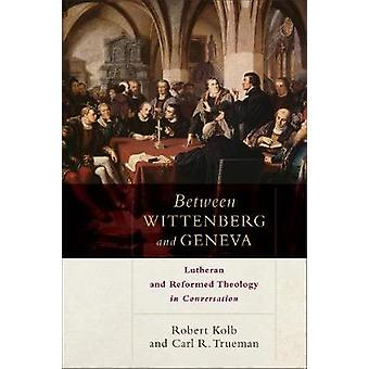 Between Wittenberg and Geneva - Lutheran and Reformed Theology in Conv