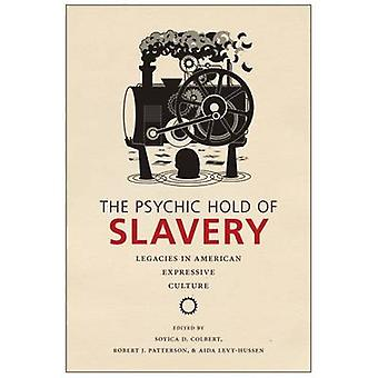 The Psychic Hold of Slavery - Legacies in American Expressive Culture