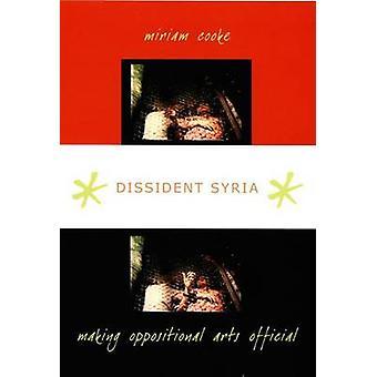 Dissident Syrien - oppositionellen Kunst offizielle von Miriam G. Cooke machen