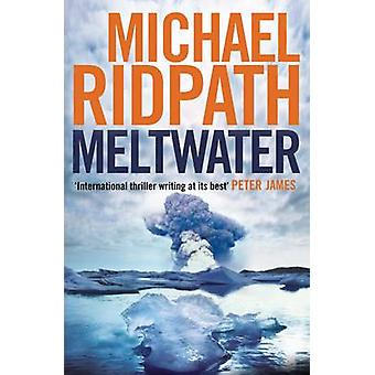 Meltwater (Main) by Michael Ridpath - 9780857898470 Book