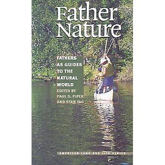 Father Nature - Fathers as Guides to the Natural World by Paul S. Pipe