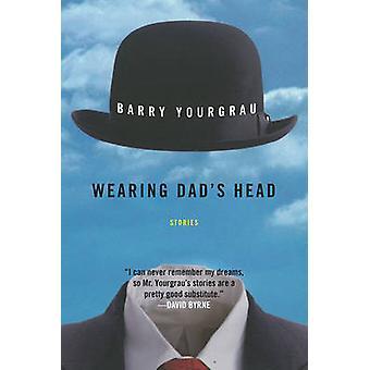 お父さんの頭 - バリー ・ Yourgrau によって物語 - 身に着けている 9781628727043 予約します。