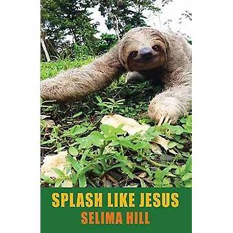 Splash Like Jesus by Selima Hill - 9781780373492 Book