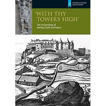 With Thy Towers High - Stirling Castle - The Archaeology of a Castle an
