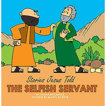 The Selfish Servant by MacKenzie. Carine - 9781857929850 Book