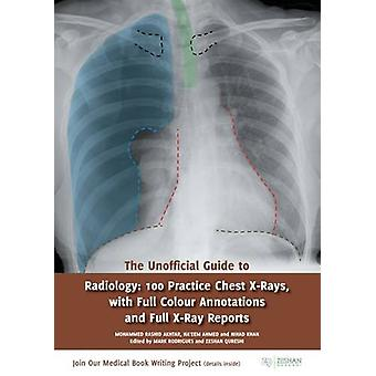 The Unofficial Guide to Radiology - 100 Practice Chest X Rays with Ful