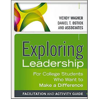 Exploring Leadership - for College Students Who Want to Make a Differe