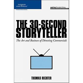 The 30-Second Storyteller - The Art and Business of Directing Commerci