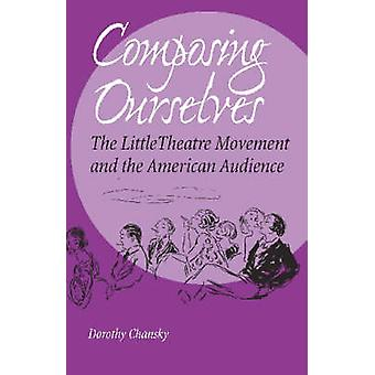 Composing Ourselves - The Little Theatre Movement and the American Aud