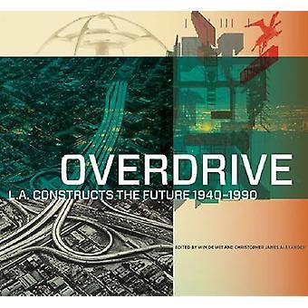 Overdrive - L.A. Constructs the Future 1940-1990 by Wim de Wit - Chris