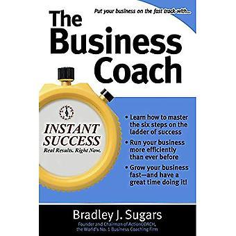 De Business Coach: een miljonair-Entrepreneuer onthult de 6 kritische Steps to Business Success (Instant succes)