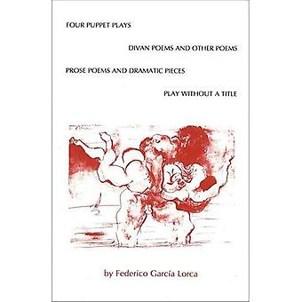 Four Puppet Plays: Play without a Title, The Divan Poems and Other Poems, Prose Poems, and Dramatic Pieces
