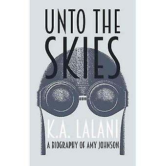Unto the Skies: A Biography of Amy Johnson