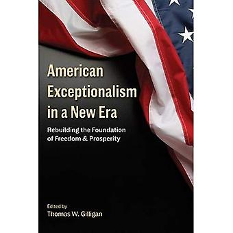 American Exceptionalism in a New Era: Rebuilding the Foundation of Freedom and Prosperity