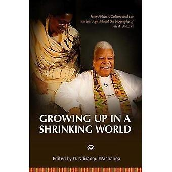 Growing Up In A Shrinking World: How Politics, Culture and the Nuclear Age Defined the Biography of Ali A. Mazrui