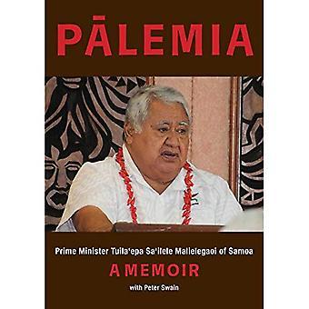 Palemia: Prime Minister Tuila'epa Sa'ilele Malielegaoi of Samoa, a Memoir
