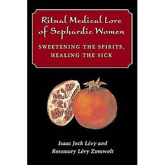 Ritual Medical Lore of Sephardic Women - Sweetening the Spirits - Heal