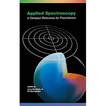 Applied Spectroscopy A Compact Reference for Practitioners by Workman & Jerry & Jr.