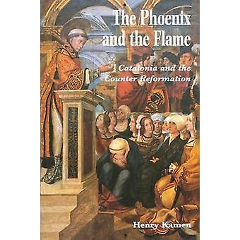 The Phoenix and the Flame Catalonia and the Counter Reformation by Kamen & Henry