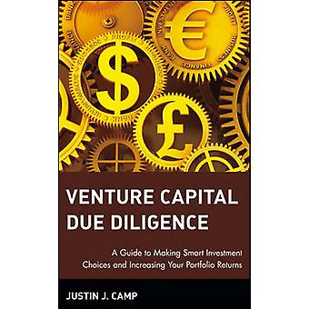Venture Capital Due Diligence A Guide to Making Smart Investment Choices and Increasing Your Portfolio Returns by Camp & Justin J.