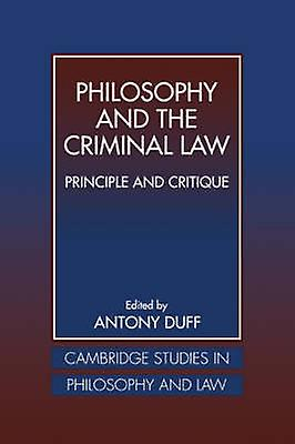 Philosophy and the Criminal Law Principle and Critique by R. a. & Duff
